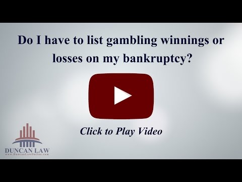 Do I Have to List Gambling Winnings & Losses on My Bankruptcy?
