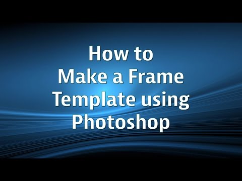 How to make a Frame Template using Photoshop CS5