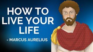 Marcus Aurelius - How To Live Your Life (Stoicism)