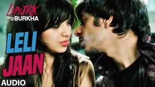 "Le Li Jaan Full Audio Song l ""Lipstick Under My Burkha"" 