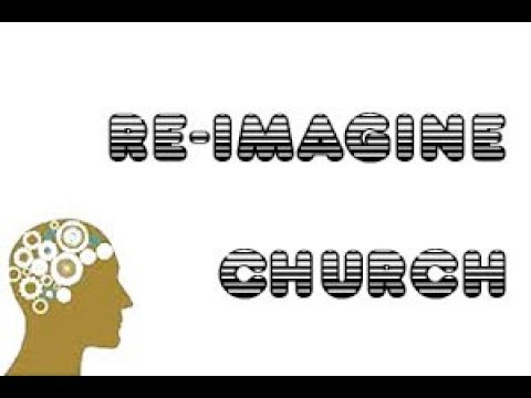 RE-IMAGINE CHURCH - By Pastor Delbert Young