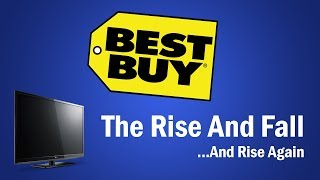 Best Buy - The Rise and Fall...And Rise Again