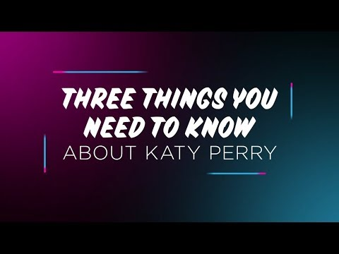 Three things you need to know about Katy Perry (An Xfinity Original)