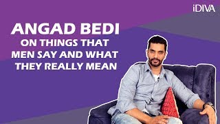 iDIVA - Things Men Say VS What They Really Mean Ft. Angad Bedi   Celebrity Exclusive