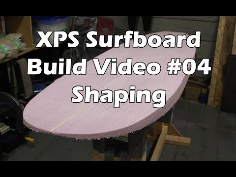 How to Make an XPS Foam Surfboard #04 - Shaping the Blank