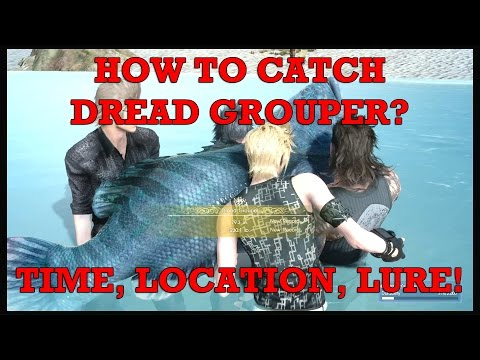 Final Fantasy XV: How to catch Dread Grouper? Time, location and lure!