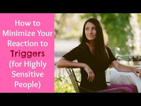 How to Minimize Your Reaction to Triggers (for Highly Sensitive People)