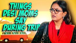 Things Desi Moms Say During Trip || Captain Nick
