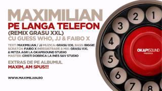 Download Maximilian - Pe Langa Telefon - Grasu XXL remix (cu Guess Who, JJ & Faibo X)