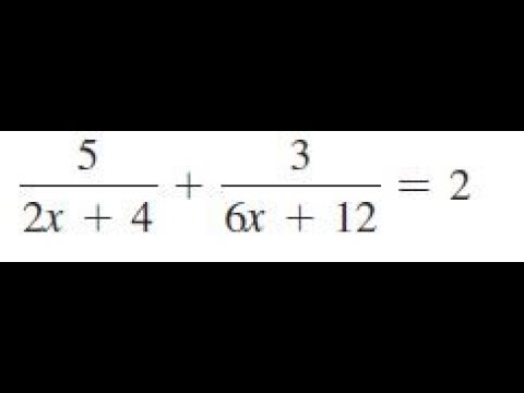 5/(2x+4) + 3/(6x+12) = 2, solve the given equations and check the result