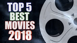 Top 5 BEST Movies of 2018!