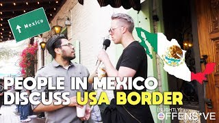 People In Mexico Discuss USA Border | SLIGHTLY OFFENS*VE W/ FLECCAS TALKS