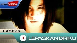 J-Rocks - Lepaskan Diriku | Official Video