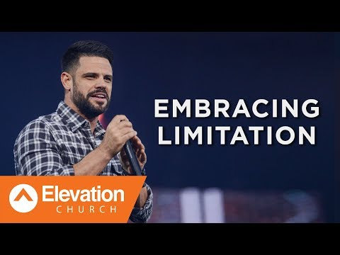 Embracing Limitation | Pastor Steven Furtick