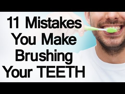 11 Mistakes You Make Brushing Your Teeth | Develop Proper Tooth Care Habits