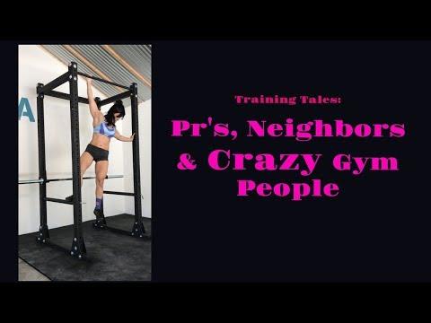 Training Tales: Pr's, neighbors & crazy gym people