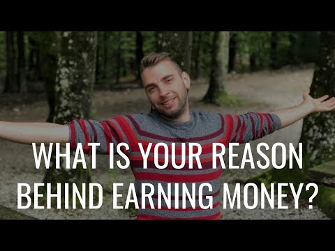 What is your reason behind earning money?