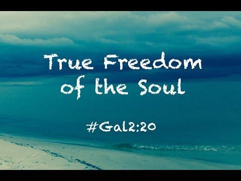 TRUE FREEDOM OF THE SOUL! (Galatians 2:20)