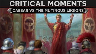 Critical Moments - Caesar vs the Mutiny of the Legions