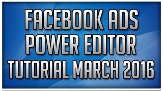 NEW Facebook Advertising Power Editor Tutorial for March 2016