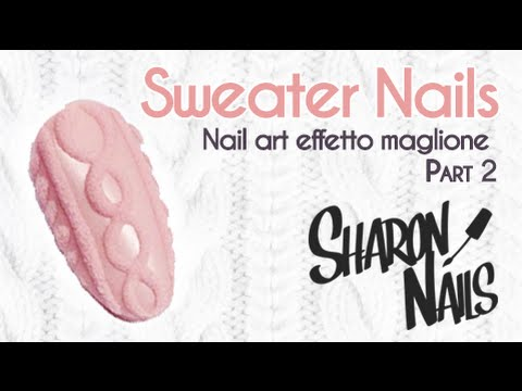 Nail Art Tutorial | Sweater Nails | 3D Cable Knit Sweater | Nail art effetto maglione | Part 2