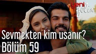 Download Yeni Gelin 59. Bölüm - Sevmekten Kim Usanır? Video