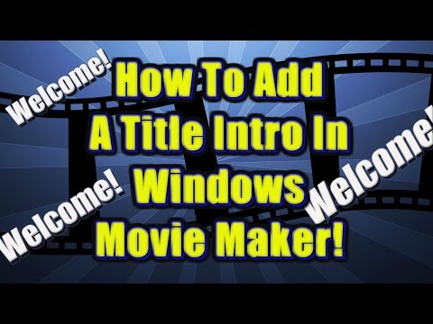 How to add a Title Animation Intro to your video in windows Movie Maker