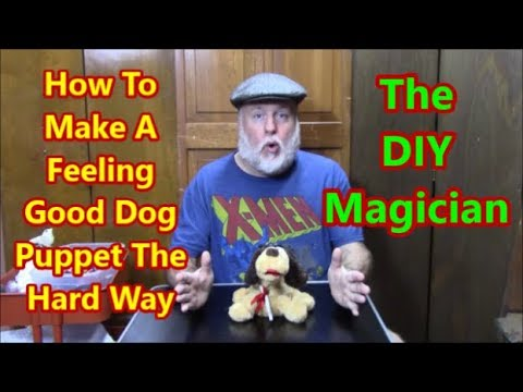 How To Make A Feeling Good Dog Puppet The Hard Way The DIY Magician