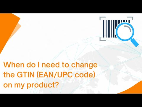 When do I need to change the GTIN (EAN/UPC code) on my product?