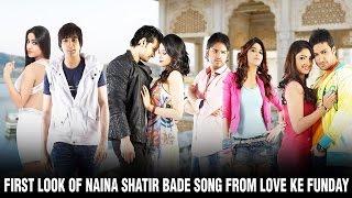 First look of Naina Shatir Bade song from Love Ke Funday   Upcoming Hindi Movies   Bollywood Songs