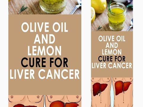 Olive Oil and Lemon   Cure for Liver Cancer
