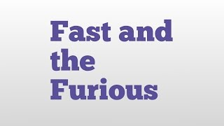 Fast and the Furious meaning and pronunciation