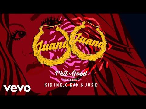 Phil N Good - Juana ft. Kid Ink, C-Kan, Jus D