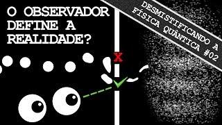 O Observador Define a Realidade? (A Sobreposição Quântica)   Desmistificando a Física Quântica #02
