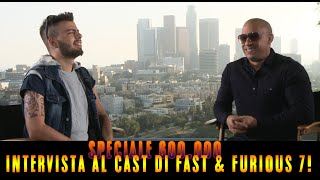 SPECIALE 600.000 - INTERVISTE CAST FAST & FURIOUS 7 ! [by GaBBo]