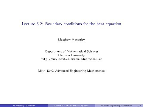 Advanced Engineering Mathematics, Lecture 5.2: Different boundary conditions for the heat equation