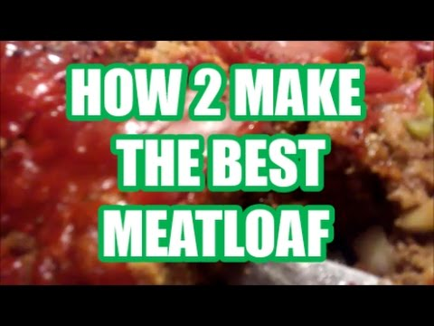 HOW 2 MAKE THE BEST MEATLOAF Homemade Home Style Old Fashion Meatloaf Recipe 2017