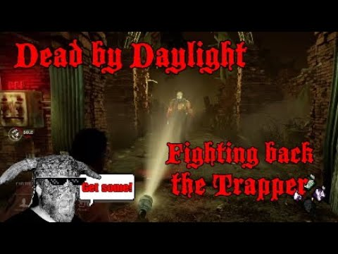 Dead by Daylight (Fighting back the Trapper)