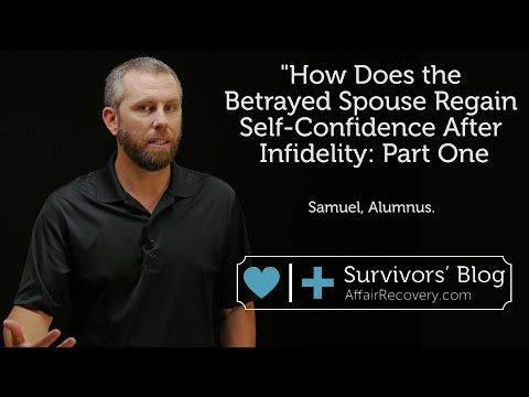 How Does the Betrayed Regain Self Confidence After Infidelity?  Part One