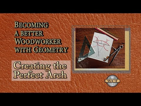 Becoming a better Woodworker with Geometry - Creating the perfect Arch