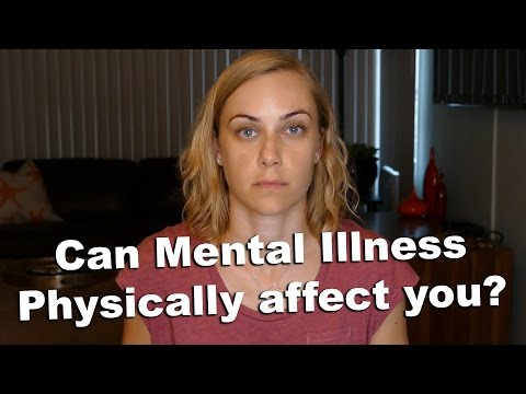 Can Mental illness PHYSICALLY affect you?