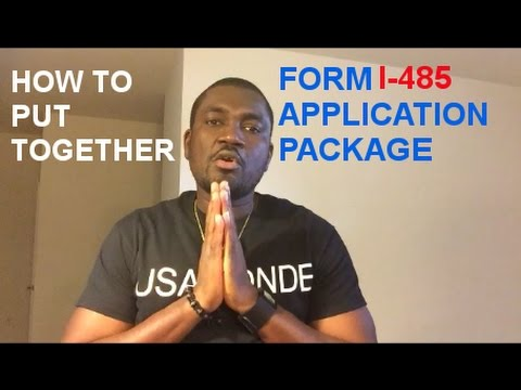 HOW TO PUT TOGETHER FORM I-485 APPLICATION PACKAGE