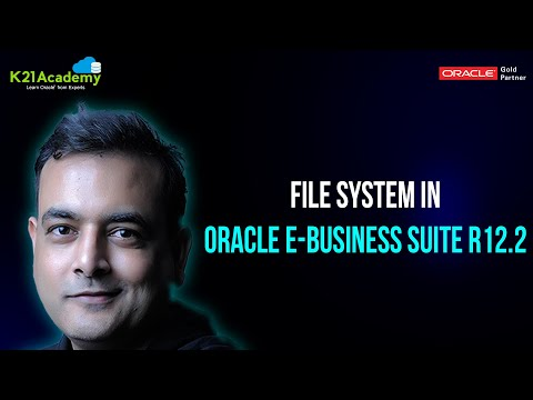 K21 Academy: [Video] File System in Oracle E-Business Suite R12.2