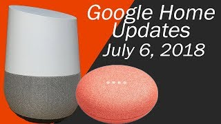 Google Home New Updates and New Features for July 6, 2018