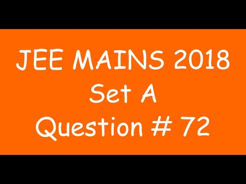 2018 JEE Mains - Solution of Question no. 72 ( MATHS, SET A)