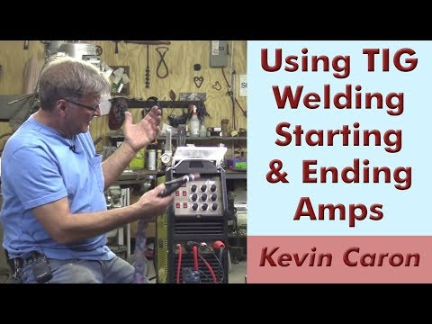 Why and How to Use Starting and Ending Amperage for TIG Welding - Kevin Caron