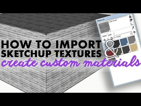 How to Import Sketchup Textures and Create Custom Materials
