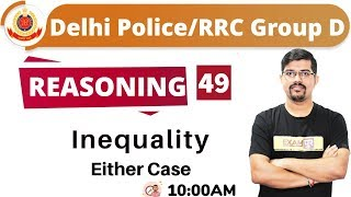 CLASS -49 || Delhi Police/RRC Group D || REASONING || By Vinay Sir || Inequality Either case