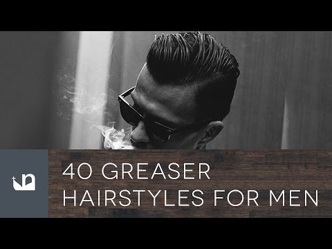 40 Greaser Hairstyles For Men