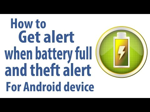 How to get alert when battery full and theft alert
